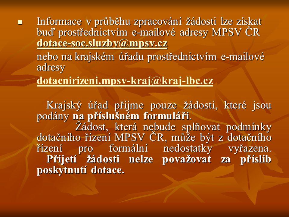 Informace v průběhu zpracování žádosti lze získat buď prostřednictvím e-mailové adresy MPSV ČR dotace-soc.sluzby@mpsv.cz