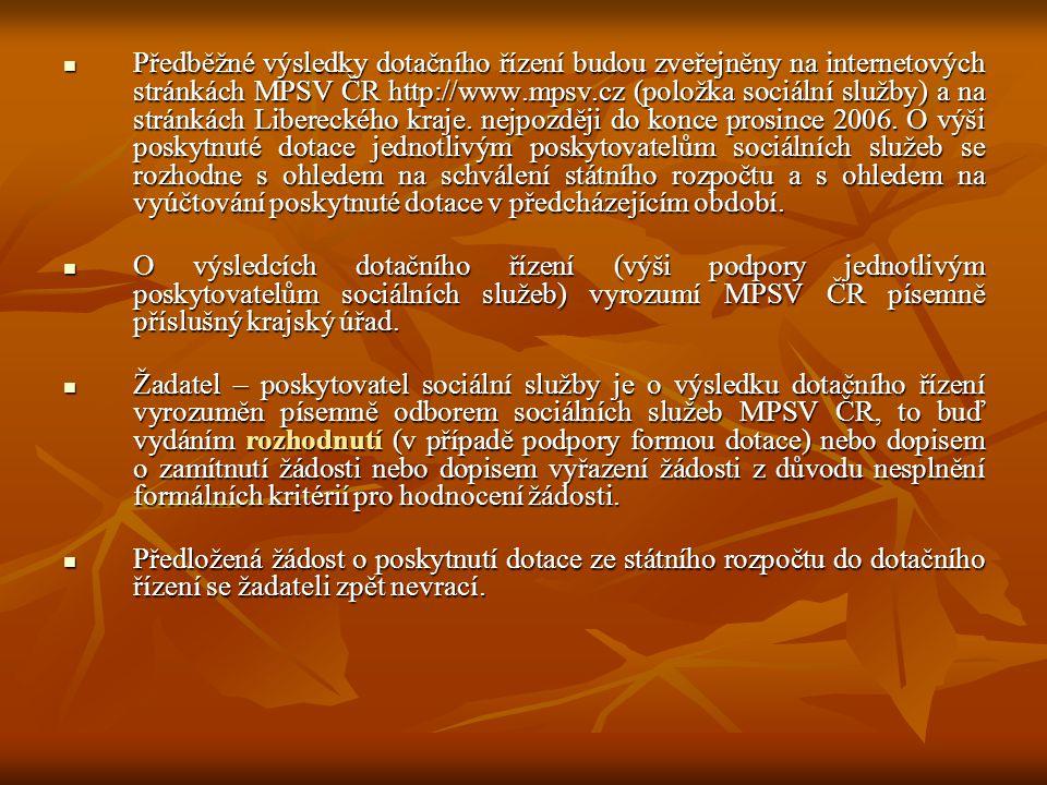 Předběžné výsledky dotačního řízení budou zveřejněny na internetových stránkách MPSV ČR http://www.mpsv.cz (položka sociální služby) a na stránkách Libereckého kraje. nejpozději do konce prosince 2006. O výši poskytnuté dotace jednotlivým poskytovatelům sociálních služeb se rozhodne s ohledem na schválení státního rozpočtu a s ohledem na vyúčtování poskytnuté dotace v předcházejícím období.