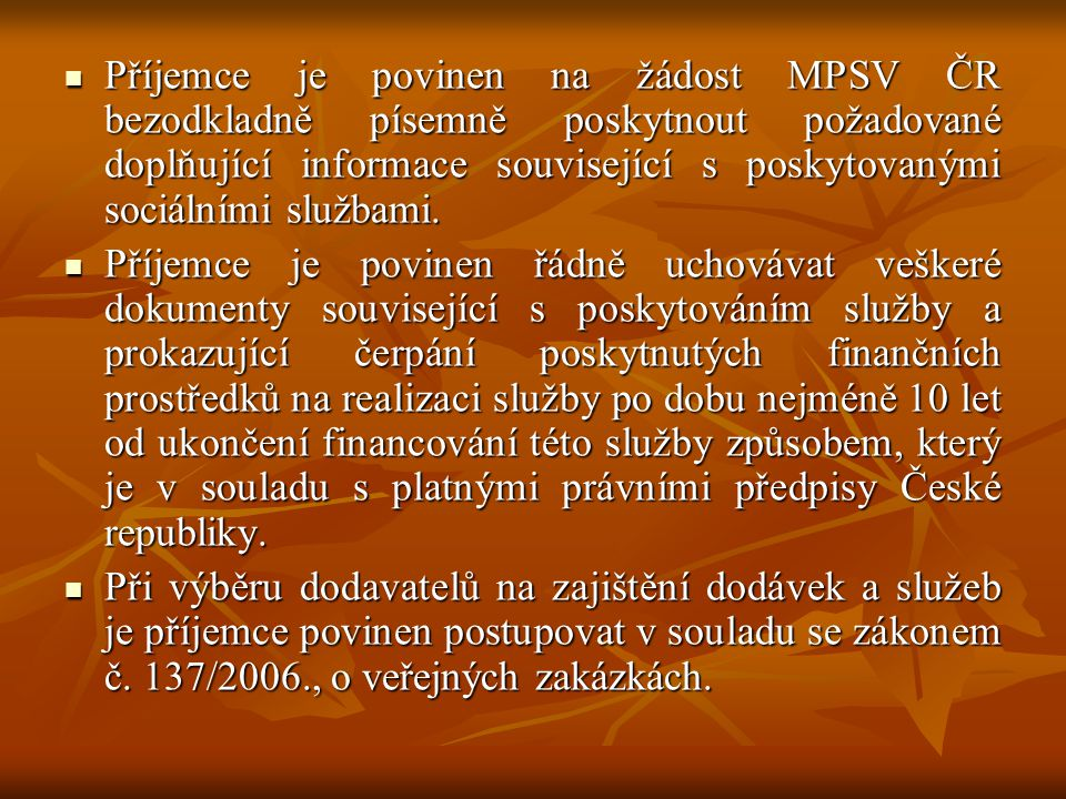 Příjemce je povinen na žádost MPSV ČR bezodkladně písemně poskytnout požadované doplňující informace související s poskytovanými sociálními službami.