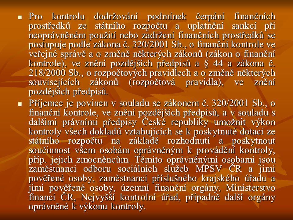 Pro kontrolu dodržování podmínek čerpání finančních prostředků ze státního rozpočtu a uplatnění sankcí při neoprávněném použití nebo zadržení finančních prostředků se postupuje podle zákona č. 320/2001 Sb., o finanční kontrole ve veřejné správě a o změně některých zákonů (zákon o finanční kontrole), ve znění pozdějších předpisů a § 44 a zákona č. 218/2000 Sb., o rozpočtových pravidlech a o změně některých souvisejících zákonů (rozpočtová pravidla), ve znění pozdějších předpisů.