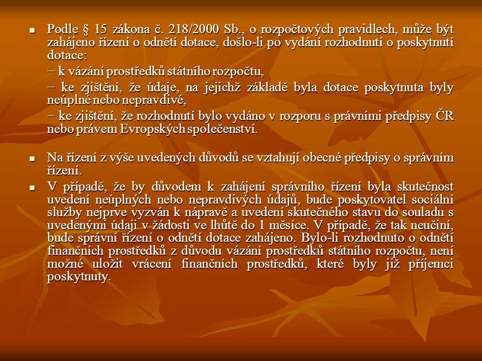 Podle § 15 zákona č. 218/2000 Sb., o rozpočtových pravidlech, může být zahájeno řízení o odnětí dotace, došlo-li po vydání rozhodnutí o poskytnutí dotace: