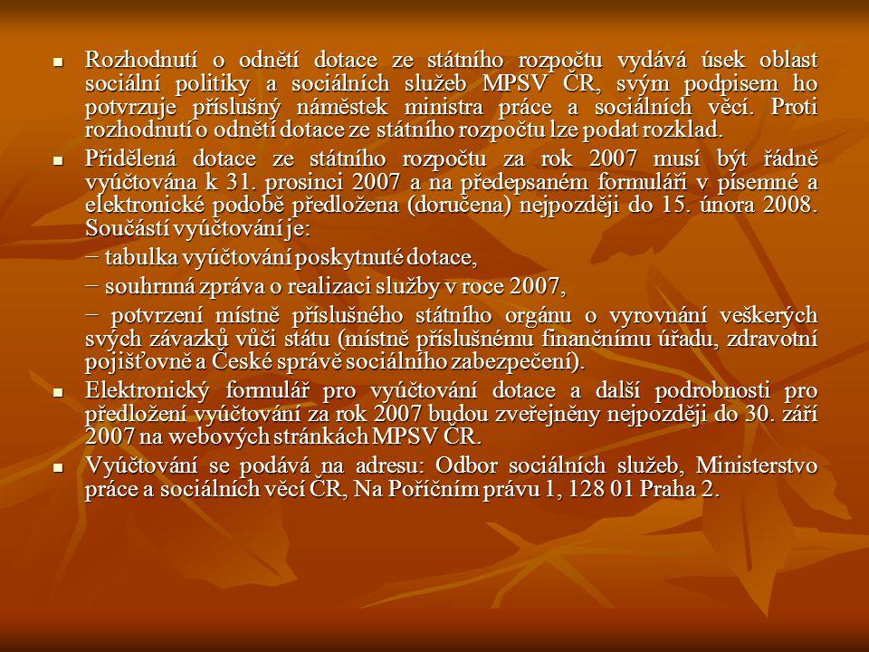 Rozhodnutí o odnětí dotace ze státního rozpočtu vydává úsek oblast sociální politiky a sociálních služeb MPSV ČR, svým podpisem ho potvrzuje příslušný náměstek ministra práce a sociálních věcí. Proti rozhodnutí o odnětí dotace ze státního rozpočtu lze podat rozklad.