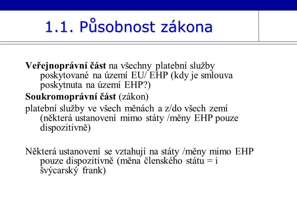 1.1. Působnost zákona Veřejnoprávní část na všechny platební služby poskytované na území EU/ EHP (kdy je smlouva poskytnuta na území EHP )