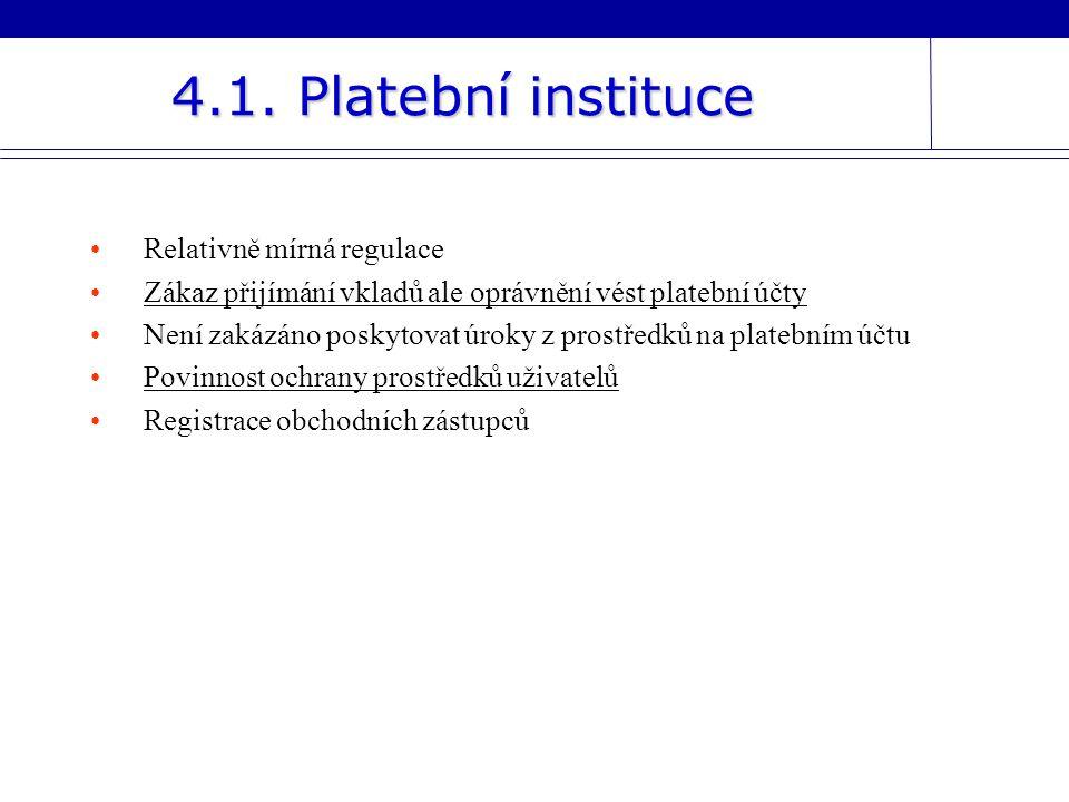 4.1. Platební instituce Relativně mírná regulace