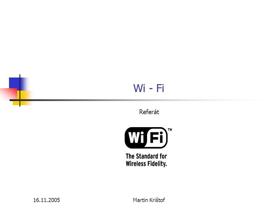 Wi - Fi Referát 16.11.2005 Martin Krištof