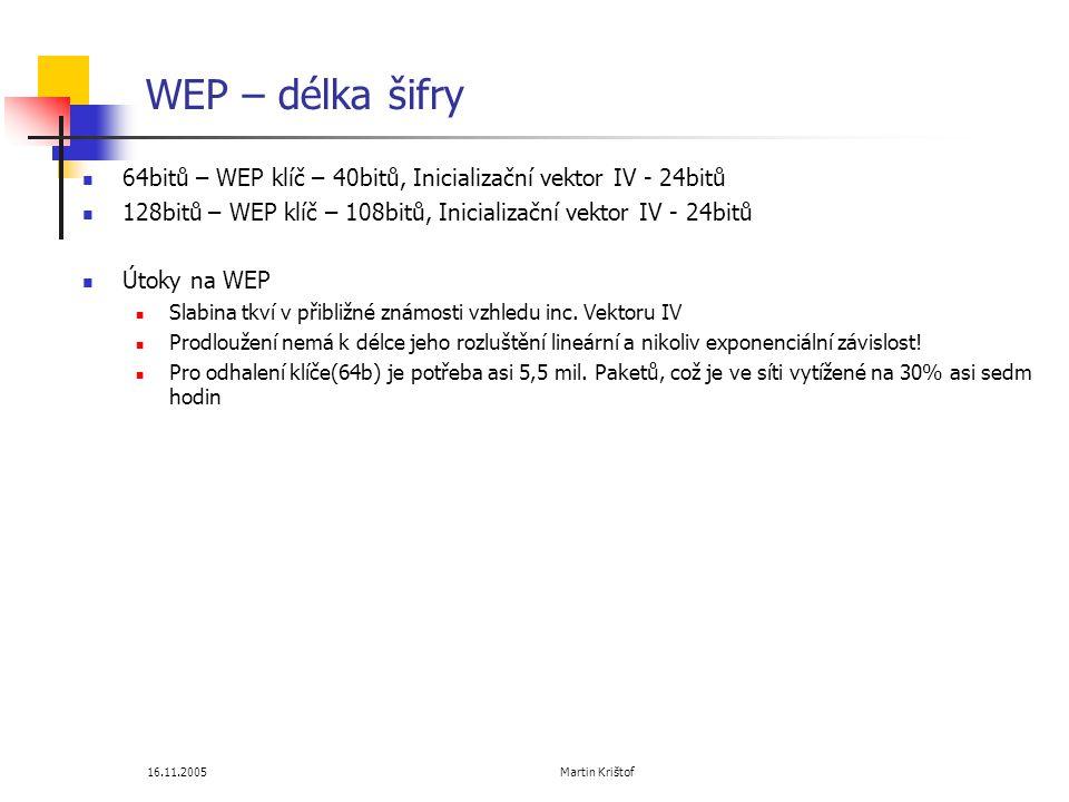 WEP – délka šifry 64bitů – WEP klíč – 40bitů, Inicializační vektor IV - 24bitů. 128bitů – WEP klíč – 108bitů, Inicializační vektor IV - 24bitů.