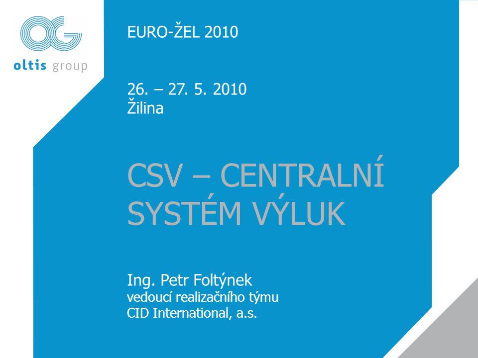 CSV – CENTRALNÍ SYSTÉM VÝLUK EURO-ŽEL 2010 26. – 27. 5. 2010 Žilina