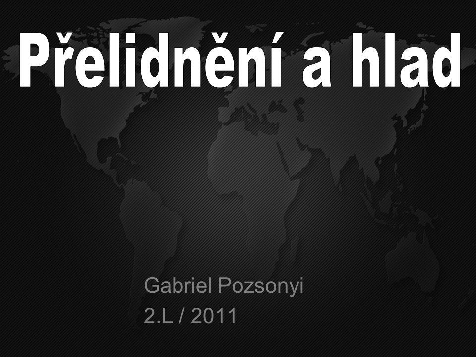 Přelidnění a hlad Přelidnění a hlad Gabriel Pozsonyi 2.L / 2011