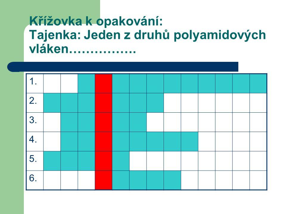Křížovka k opakování: Tajenka: Jeden z druhů polyamidových vláken…………….