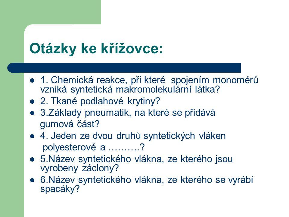 Otázky ke křížovce: 1. Chemická reakce, při které spojením monomérů vzniká syntetická makromolekulární látka