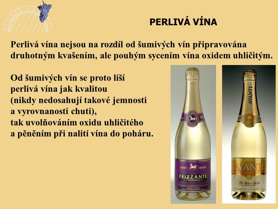 PERLIVÁ VÍNA Perlivá vína nejsou na rozdíl od šumivých vín připravována druhotným kvašením, ale pouhým sycením vína oxidem uhličitým.