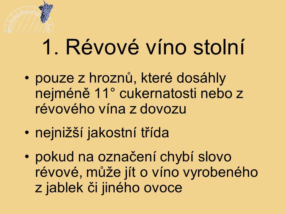 1. Révové víno stolní pouze z hroznů, které dosáhly nejméně 11° cukernatosti nebo z révového vína z dovozu.