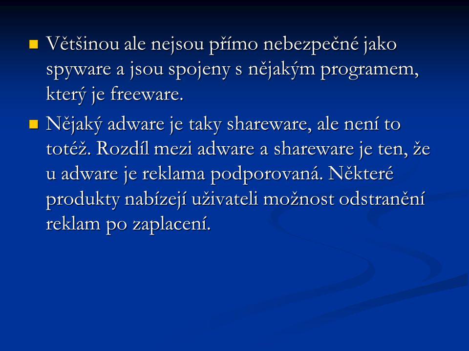 Většinou ale nejsou přímo nebezpečné jako spyware a jsou spojeny s nějakým programem, který je freeware.