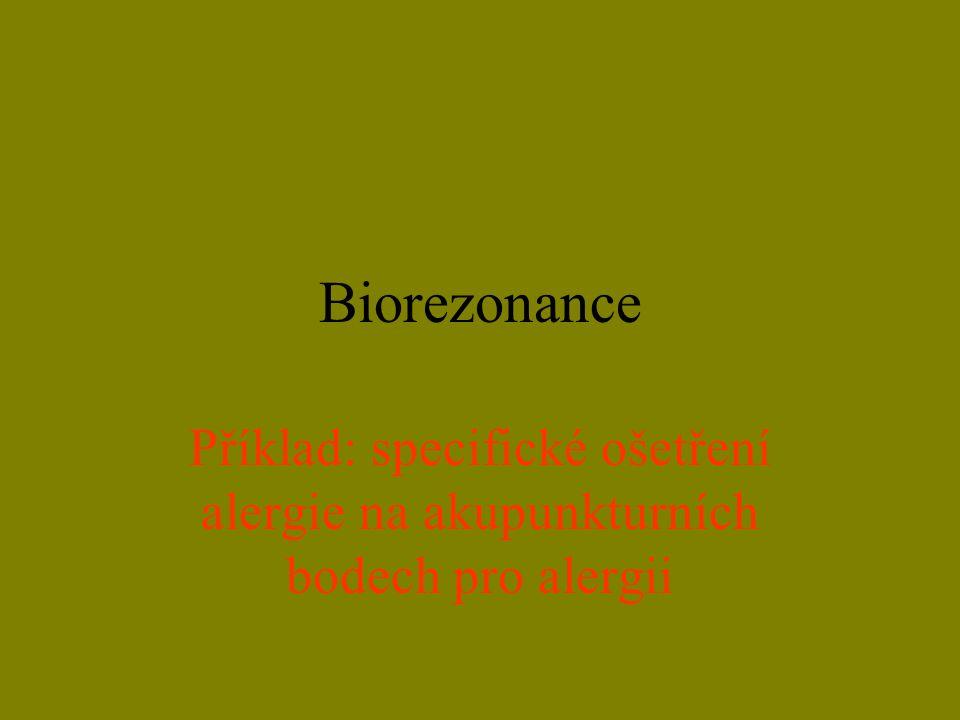 Biorezonance Příklad: specifické ošetření alergie na akupunkturních bodech pro alergii