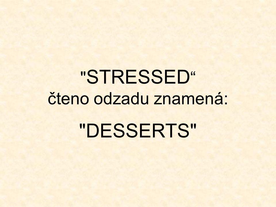 STRESSED čteno odzadu znamená: