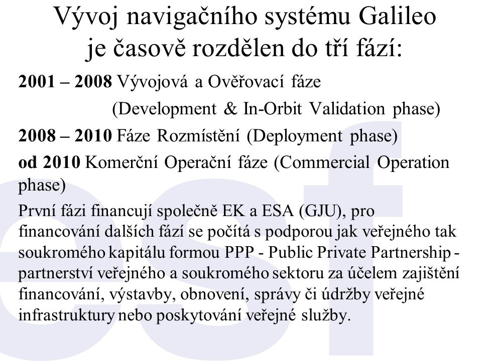 Vývoj navigačního systému Galileo je časově rozdělen do tří fází: