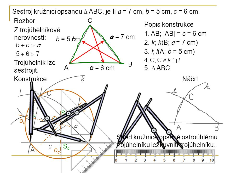 Sestroj kružnici opsanou ∆ ABC, je-li a = 7 cm, b = 5 cm, c = 6 cm.