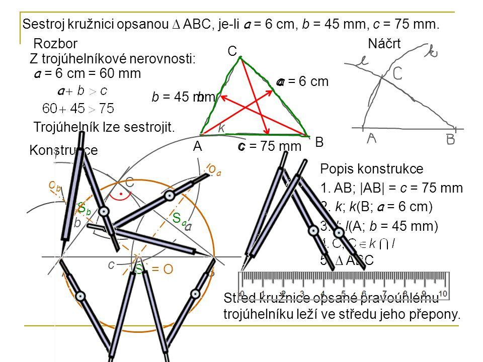 Sestroj kružnici opsanou ∆ ABC, je-li a = 6 cm, b = 45 mm, c = 75 mm.