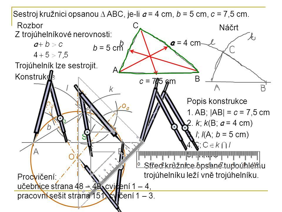 Sestroj kružnici opsanou ∆ ABC, je-li a = 4 cm, b = 5 cm, c = 7,5 cm.