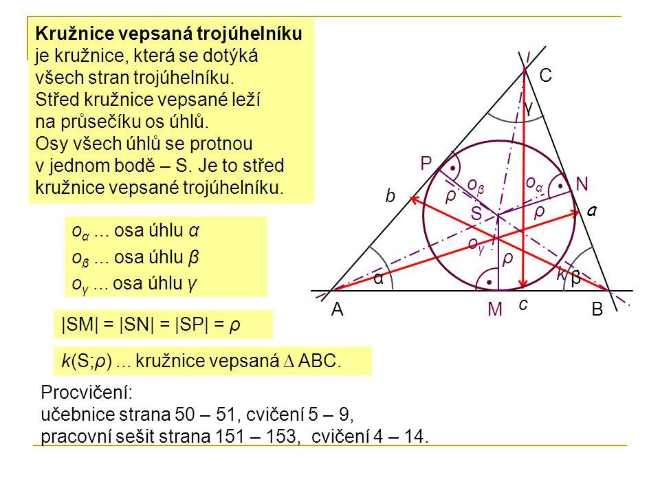 Kružnice vepsaná trojúhelníku je kružnice, která se dotýká všech stran trojúhelníku.