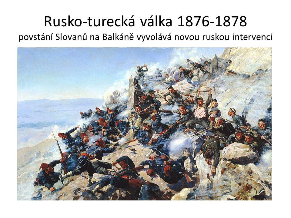 Rusko-turecká válka 1876-1878 povstání Slovanů na Balkáně vyvolává novou ruskou intervenci