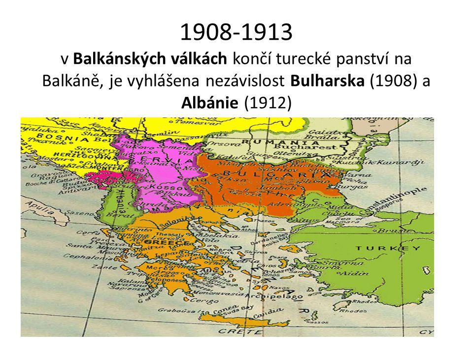 1908-1913 v Balkánských válkách končí turecké panství na Balkáně, je vyhlášena nezávislost Bulharska (1908) a Albánie (1912)