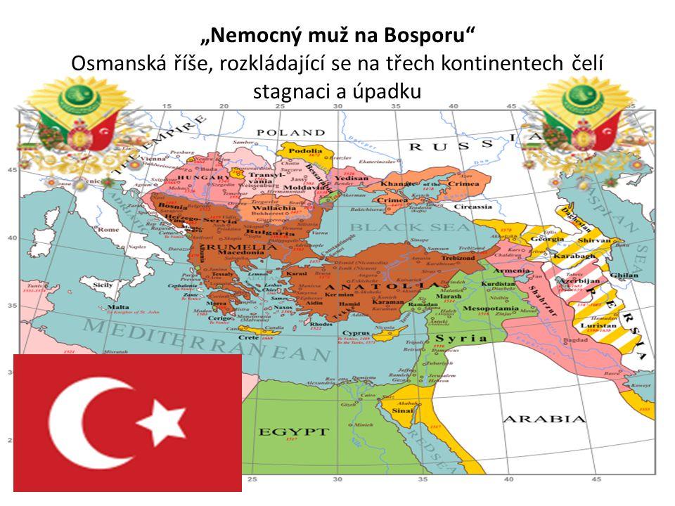 """""""Nemocný muž na Bosporu Osmanská říše, rozkládající se na třech kontinentech čelí stagnaci a úpadku"""