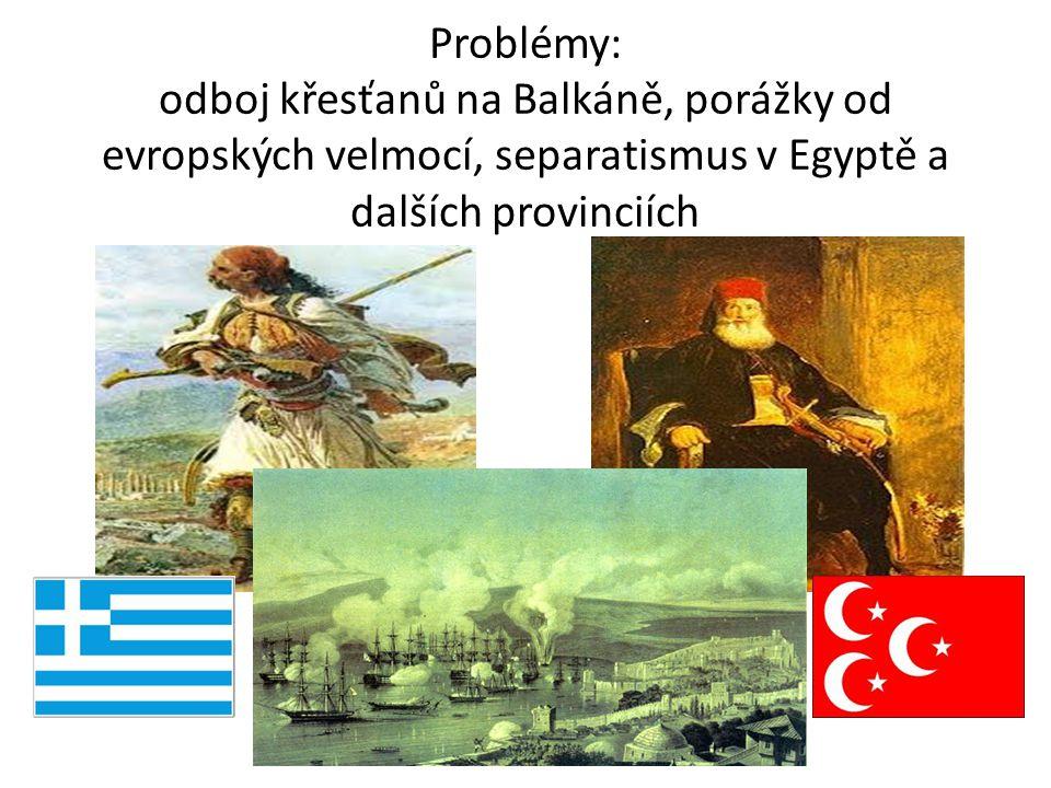 Problémy: odboj křesťanů na Balkáně, porážky od evropských velmocí, separatismus v Egyptě a dalších provinciích