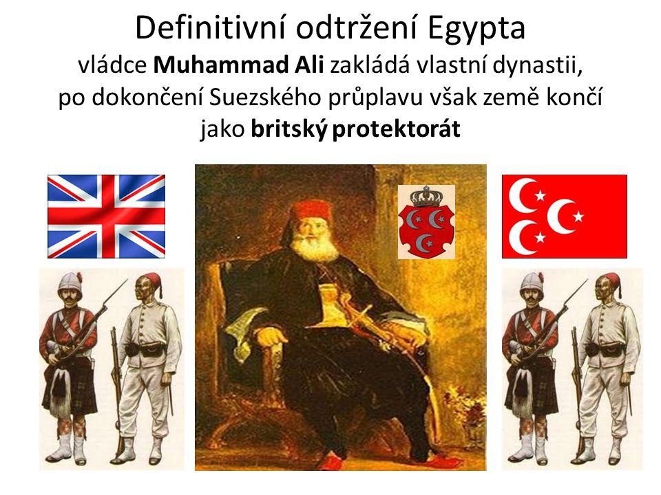 Definitivní odtržení Egypta vládce Muhammad Ali zakládá vlastní dynastii, po dokončení Suezského průplavu však země končí jako britský protektorát