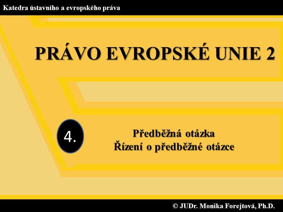 Řízení o předběžné otázce © JUDr. Monika Forejtová, Ph.D.