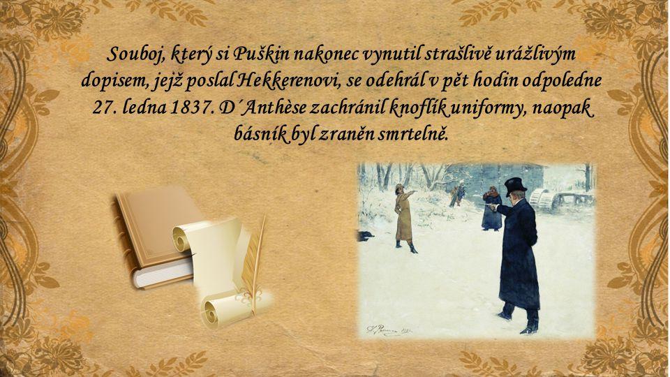 Souboj, který si Puškin nakonec vynutil strašlivě urážlivým dopisem, jejž poslal Hekkerenovi, se odehrál v pět hodin odpoledne 27.