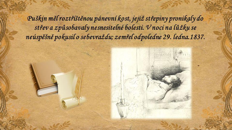 Puškin měl roztříštěnou pánevní kost, jejíž střepiny pronikaly do střev a způsobavaly nesnesitelné bolesti.