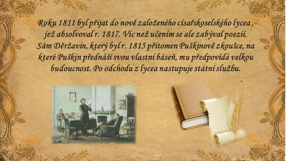 Roku 1811 byl přijat do nově založeného císařskoselského lycea , jež absolvoval r.