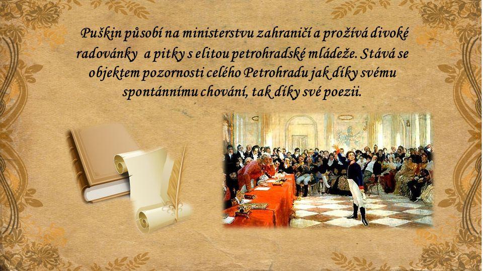 Puškin působí na ministerstvu zahraničí a prožívá divoké radovánky a pitky s elitou petrohradské mládeže.