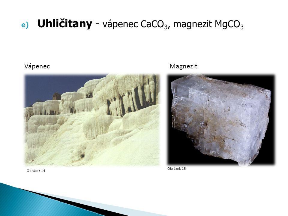 Uhličitany - vápenec CaCO3, magnezit MgCO3