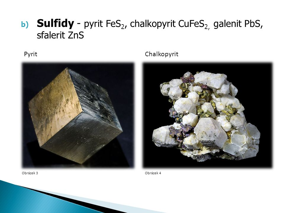 Sulfidy - pyrit FeS2, chalkopyrit CuFeS2, galenit PbS, sfalerit ZnS