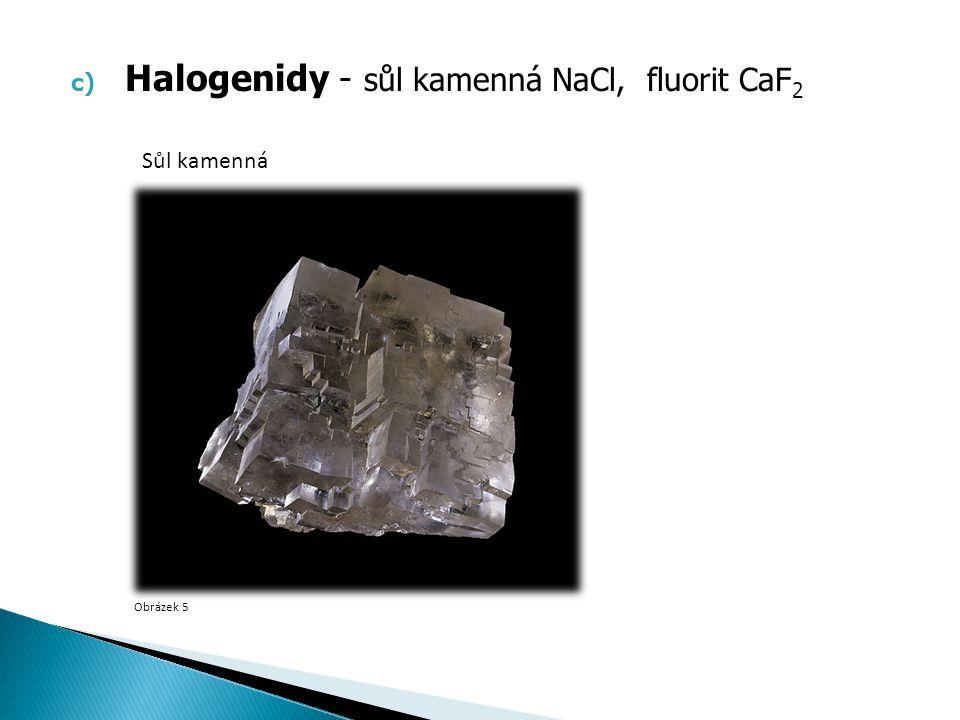 Halogenidy - sůl kamenná NaCl, fluorit CaF2