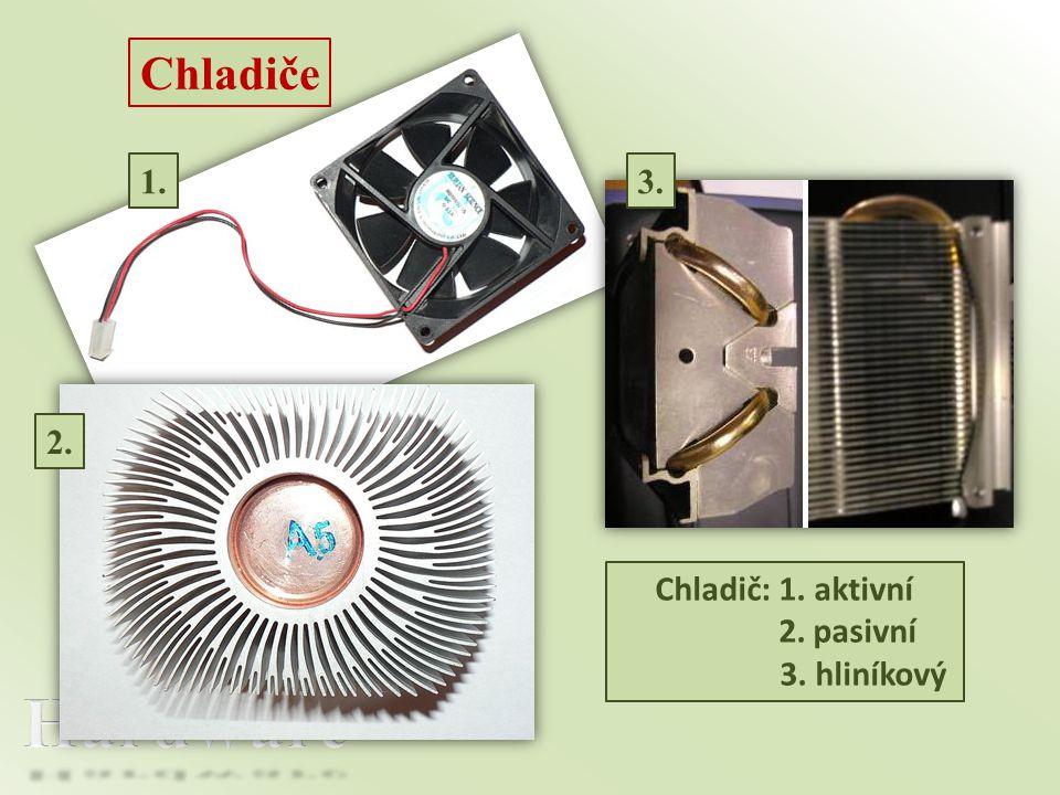Chladiče 1. 3. 2. Chladič: 1. aktivní 2. pasivní 3. hliníkový Hardware