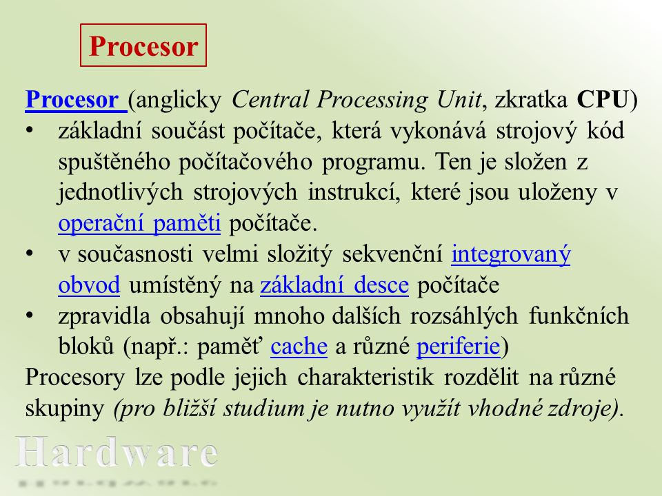 Procesor Procesor (anglicky Central Processing Unit, zkratka CPU)