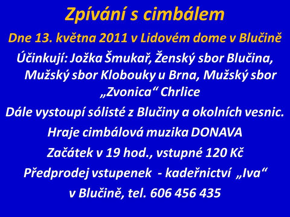 Zpívání s cimbálem Dne 13. května 2011 v Lidovém dome v Blučině