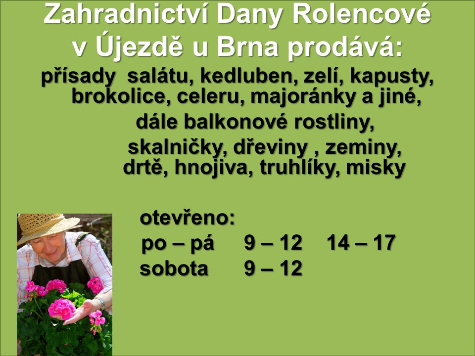 Zahradnictví Dany Rolencové v Újezdě u Brna prodává: