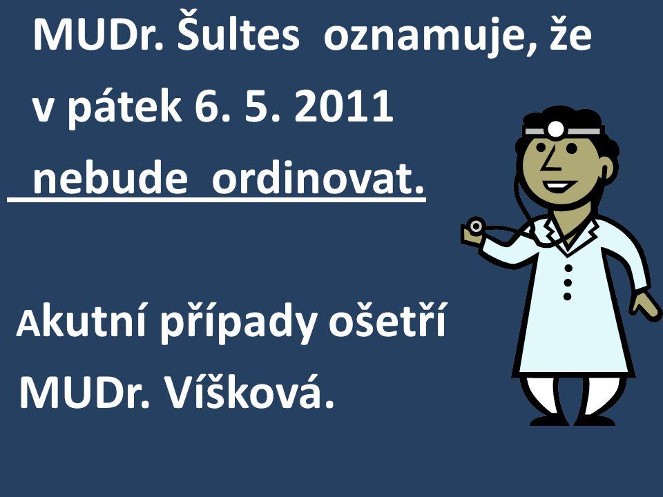 MUDr. Šultes oznamuje, že v pátek 6. 5. 2011 nebude ordinovat.