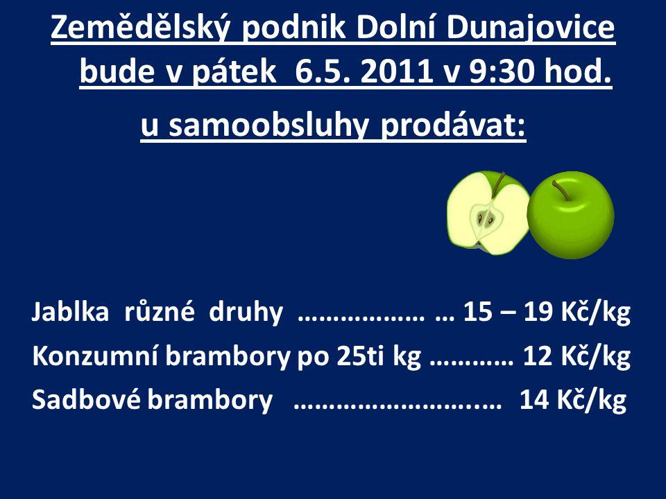 Zemědělský podnik Dolní Dunajovice bude v pátek 6.5. 2011 v 9:30 hod.