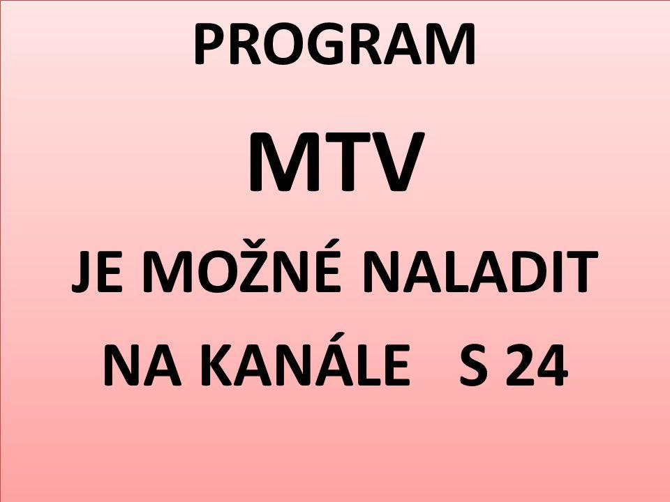 PROGRAM MTV JE MOŽNÉ NALADIT NA KANÁLE S 24