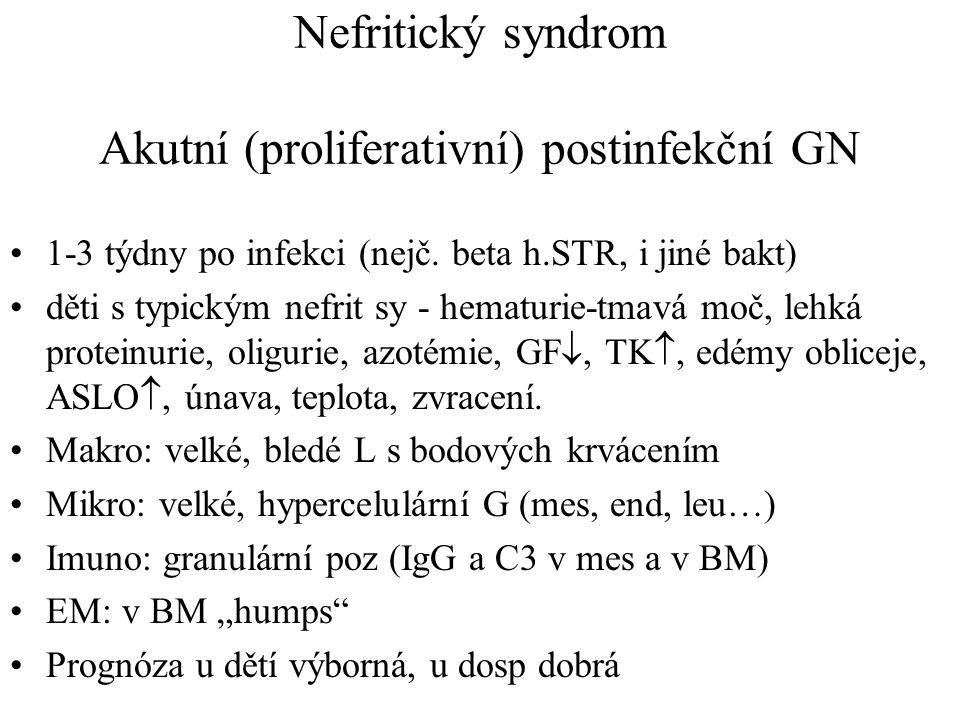 Nefritický syndrom Akutní (proliferativní) postinfekční GN