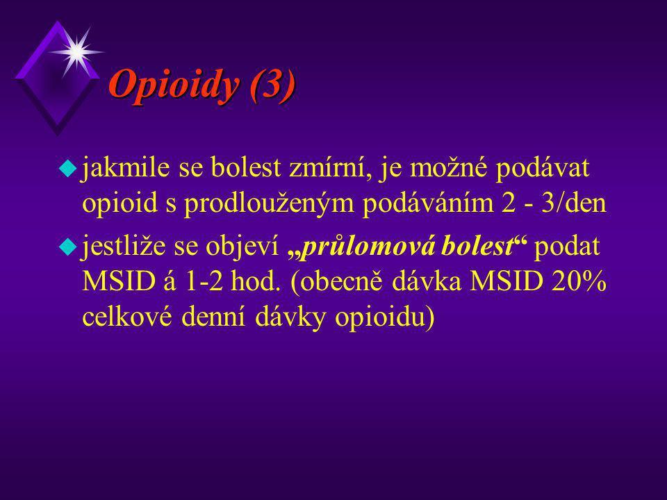 Opioidy (3) jakmile se bolest zmírní, je možné podávat opioid s prodlouženým podáváním 2 - 3/den.