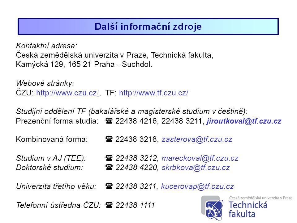 Kontaktní adresa: Česká zemědělská univerzita v Praze, Technická fakulta, Kamýcká 129, 165 21 Praha - Suchdol.