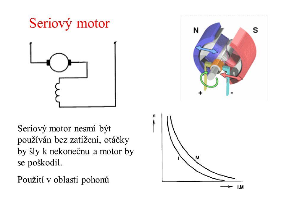 Seriový motor Seriový motor nesmí být používán bez zatížení, otáčky by šly k nekonečnu a motor by se poškodil.