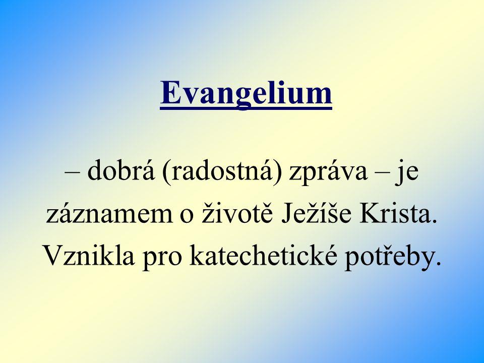 Evangelium – dobrá (radostná) zpráva – je záznamem o životě Ježíše Krista.