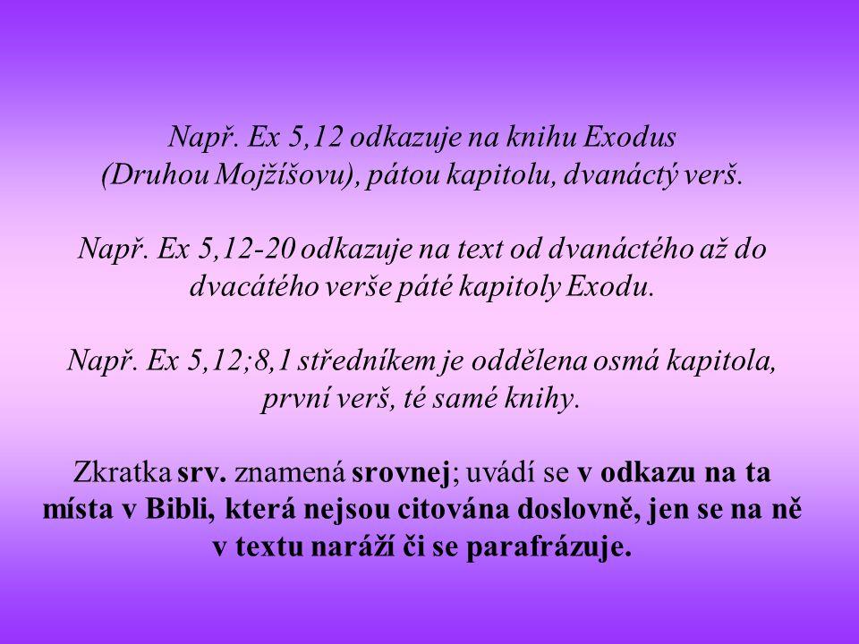 Např. Ex 5,12 odkazuje na knihu Exodus (Druhou Mojžíšovu), pátou kapitolu, dvanáctý verš.
